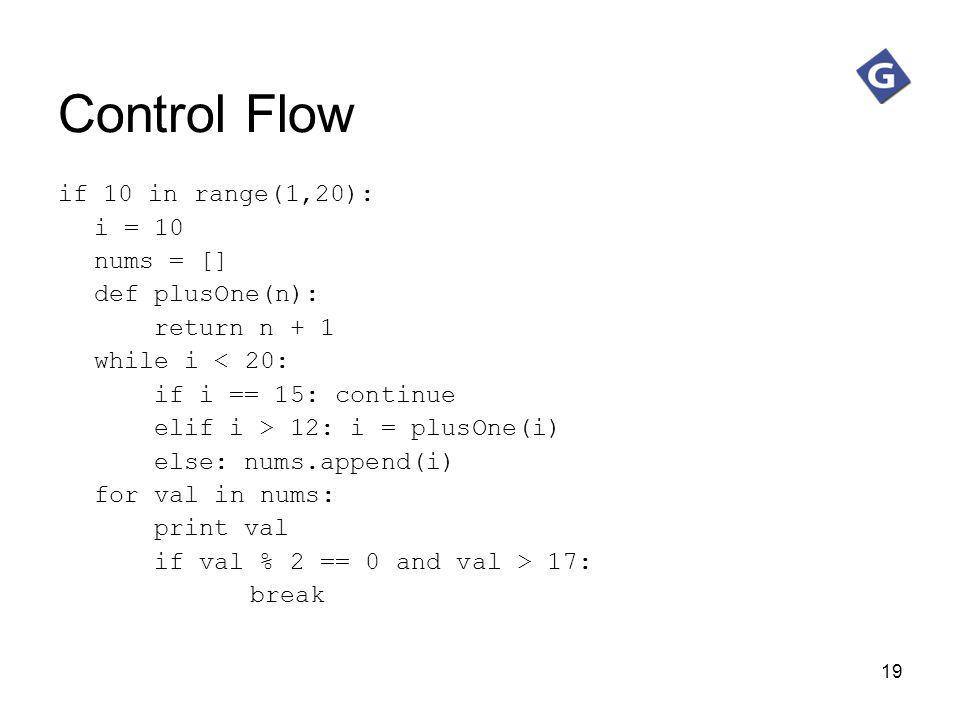 Control Flow if 10 in range(1,20): i = 10 nums = [] def plusOne(n):